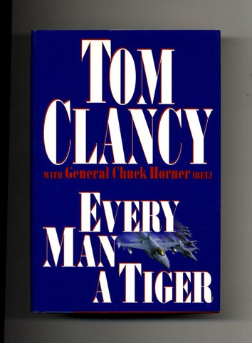 Every Man a Tiger - 1st Edition/1st Printing. Tom W/ General Chuck Horner Clancy.