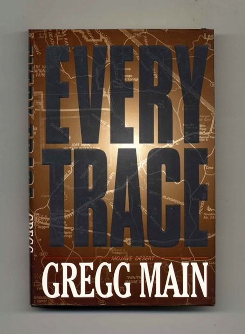Every Trace - 1st Edition/1st Printing. Gregg Main.