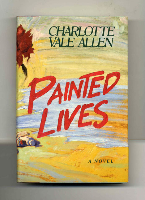 Painted Lives - 1st Edition/1st Printing. Charlotte Vale Allen.
