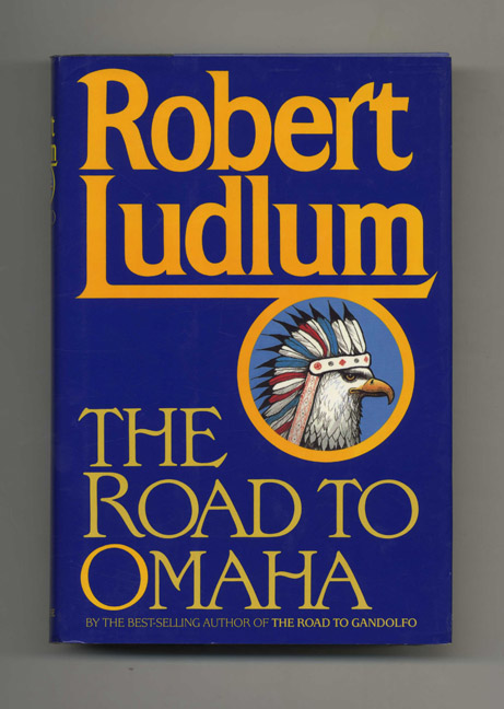 The Road to Omaha - 1st Edition/1st Printing. Robert Ludlum.