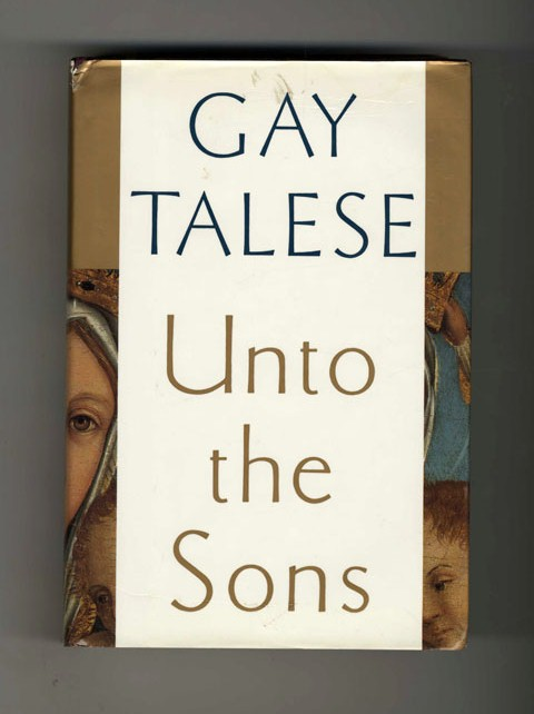 Unto the Sons - 1st Edition/1st Printing. Gay Talese.
