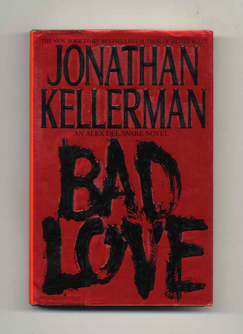 Bad Love - 1st Edition/1st Printing. Johathan Kellerman.