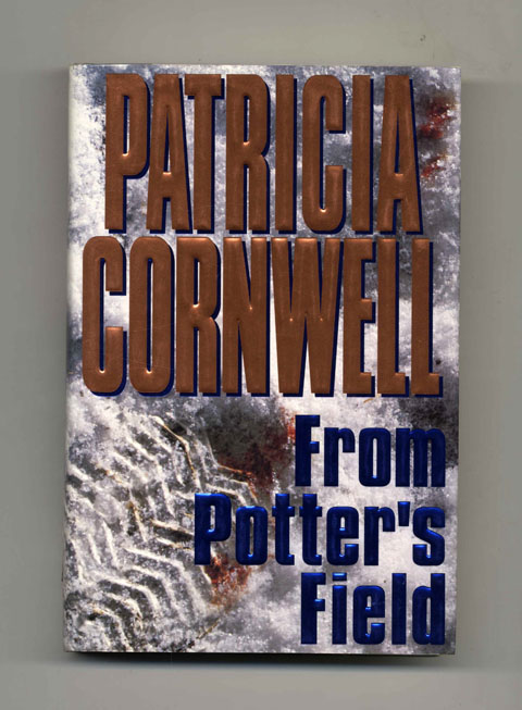 From Potter's Field - 1st Edition/1st Printing. Patricia Daniels Cornwell.