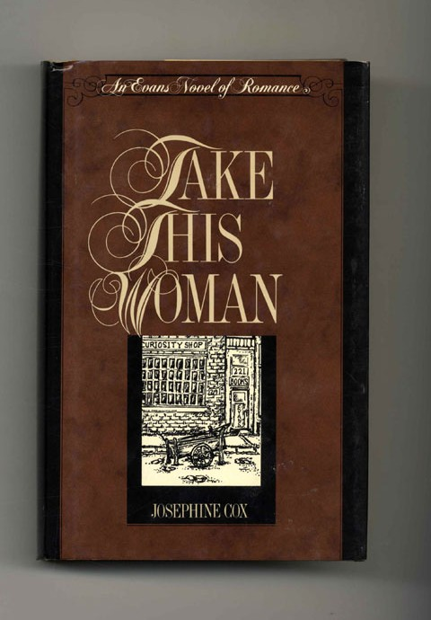 Take This Woman - 1st Edition/1st Printing. Josephine Cox.