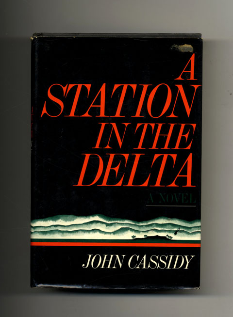 A Station in the Delta - 1st Edition/1st Printing. John Cassidy.
