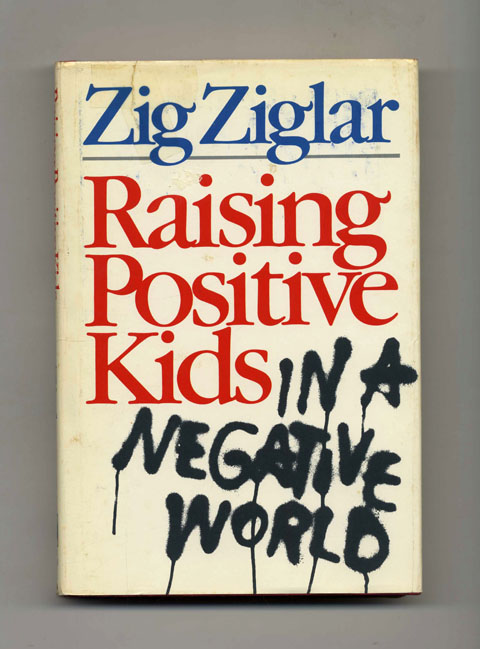 Raising Positive Kids in a Negative World. Zig Ziglar.
