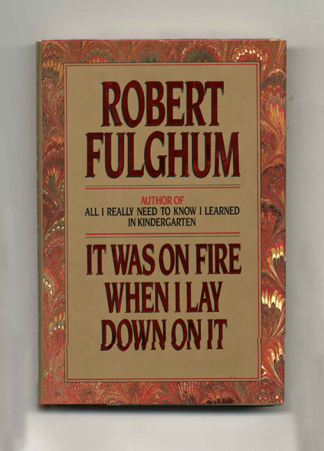 It Was on Fire When I Lay Down on it. Robert Fulghum.