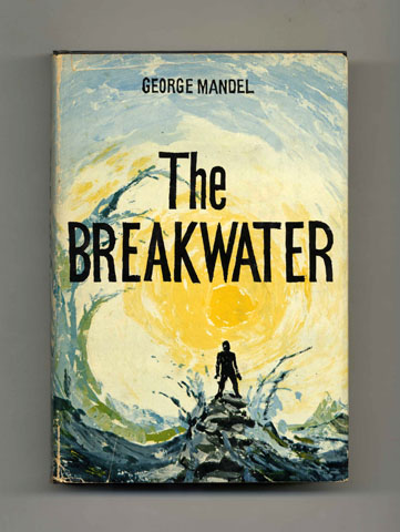 The Breakwater - 1st Edition/1st Printing. George Mandel.