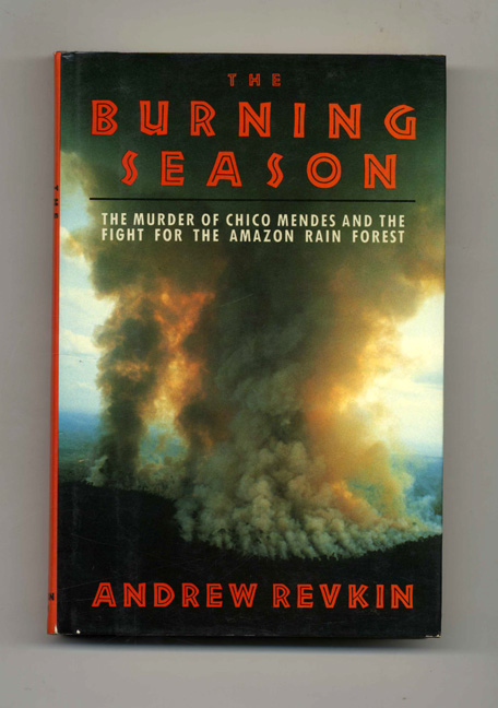 The Burning Season - 1st Edition/1st Printing. Andrew Revkin.