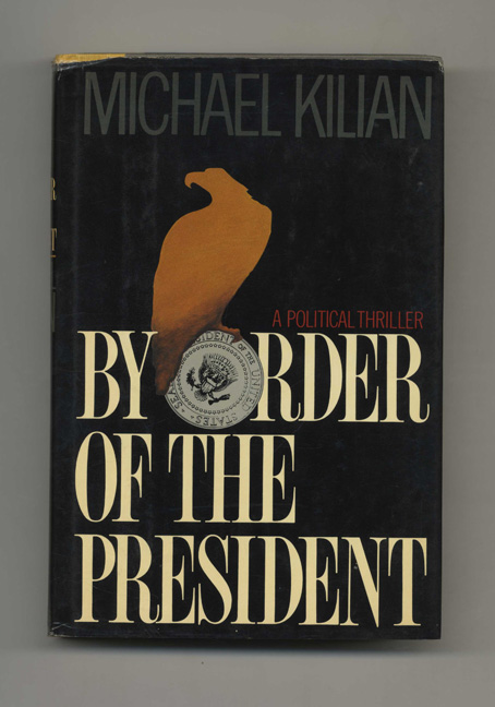 By Order of the President - 1st Edition/1st Printing. Michael Kilian.