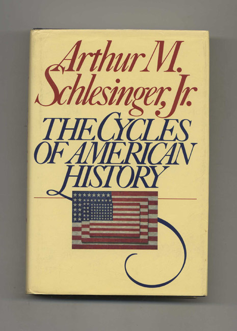 The Cycles of American History - 1st Edition/1st Printing. Arthur M. Schlesinger, Jr.