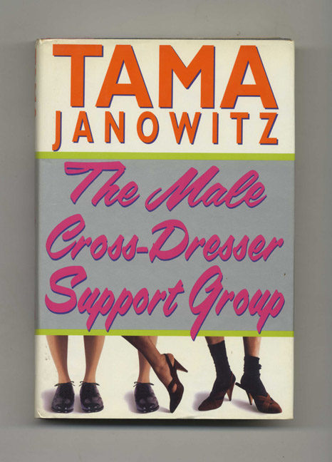 The Male Cross Dress Support Group - 1st Edition/1st Printing. Tama Janowitz.