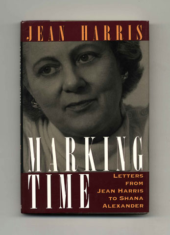 Marking Time: Letters from Jean Harris to Shana Alexander - 1st Edition/1st Printing. Jean Harris.