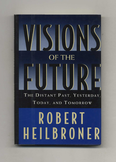 Visions of the Future - 1st Edition/1st Printing. Robert Heilbroner.