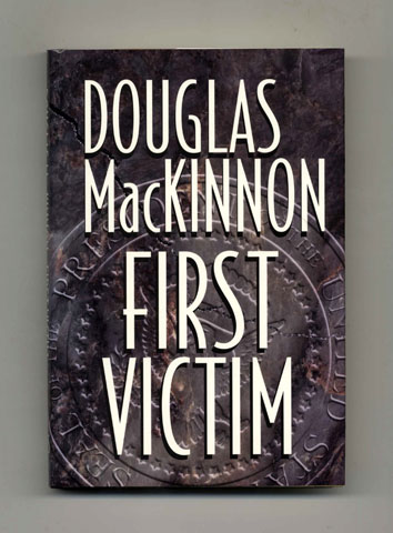 First Victim - 1st Edition/1st Printing. Douglas MacKinnon.