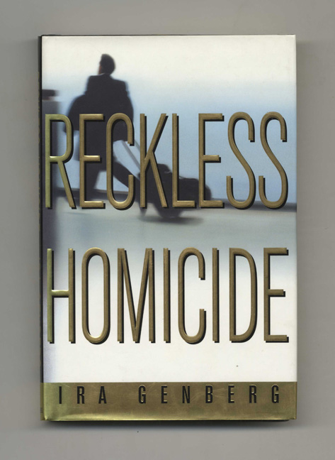 Reckless Homicide - 1st Edition/1st Printing. Ira Genberg.