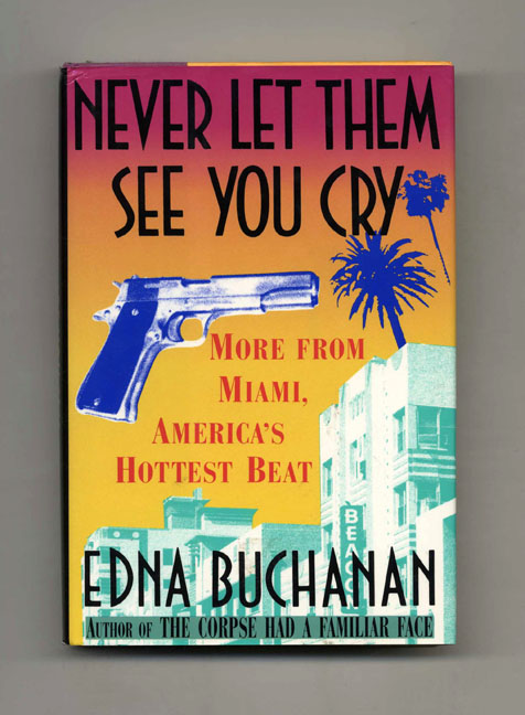 Never Let Them See You Cry - 1st Edition/1st Printing. Edna Buchanan.