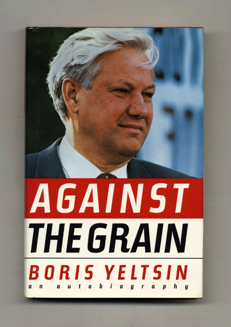 Against the Grain - 1st Edition/1st Printing. Boris Yeltsin.