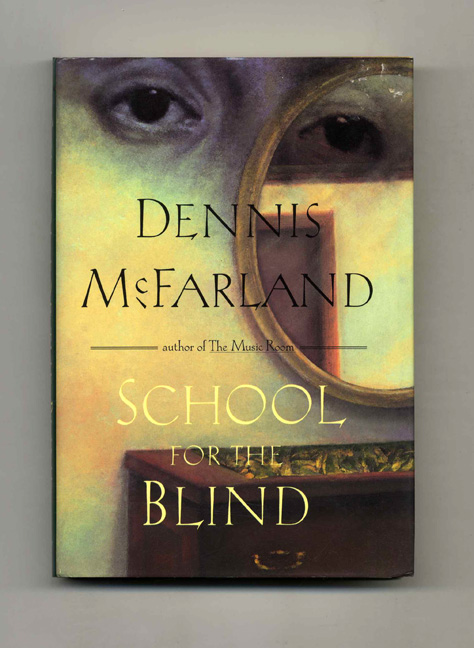 School For the Blind - 1st Edition/1st Printing. Dennis McFarland.