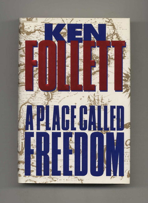 A Place Called Freedom - 1st Edition/1st Printing. Ken Follett.
