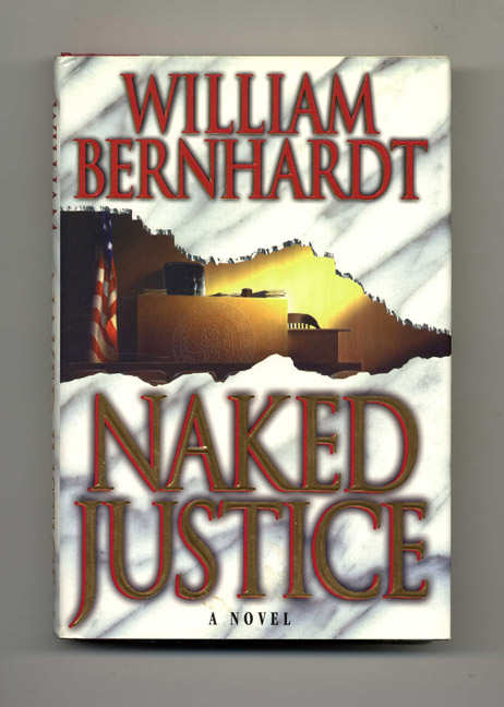 Naked Justice - 1st Edition/1st Printing. William Bernhardt.
