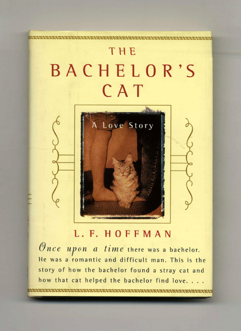 The Bachelor's Cat: A Love Story - 1st Edition/1st Printing. L. F. Hoffman.