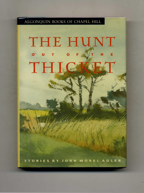 The Hunt Out of the Thicket - 1st Edition/1st Printing. John Morel Adler.