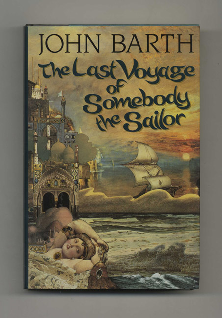The Last Voyage of Somebody the Sailor - 1st Edition/1st Printing. John Barth.