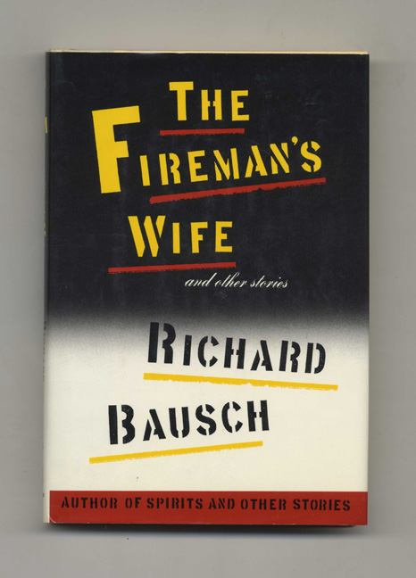 The Fireman's Wife - 1st Edition/1st Printing. Richard Bausch.
