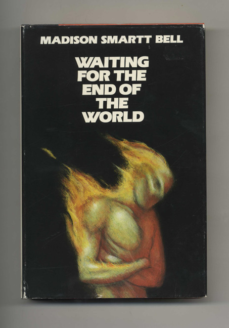 Waiting for the End of the World - 1st Edition/1st Printing. Madison Smartt Bell.