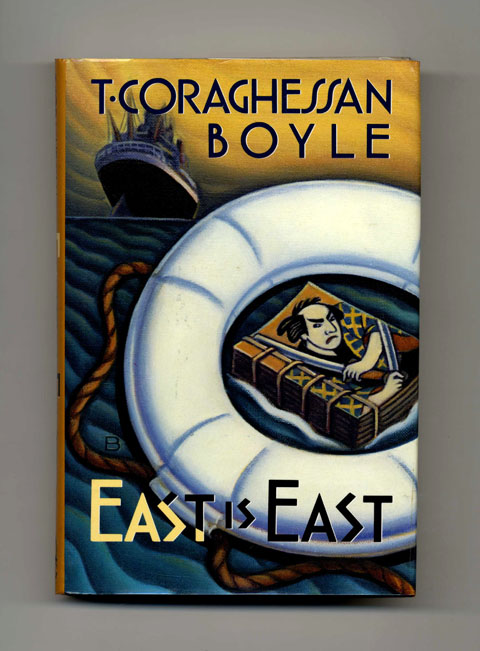 East is East - 1st Edition/1st Printing. T. Coraghessan Boyle.