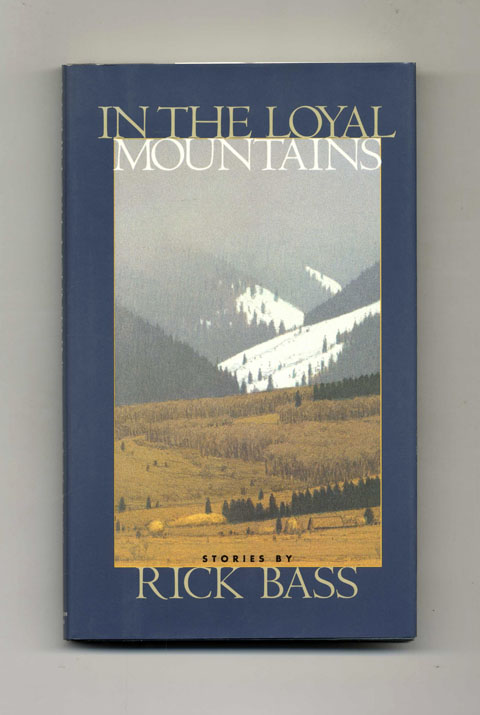 In the Loyal Mountains - 1st Edition/1st Printing. Rick Bass.