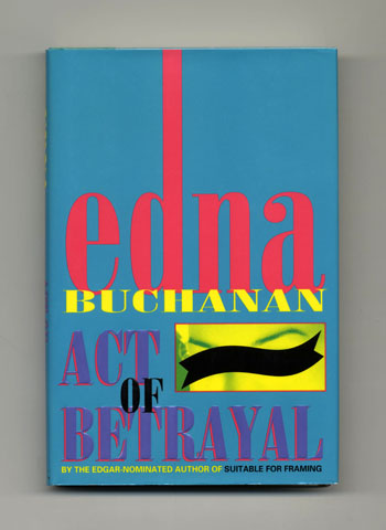 Act of Betrayal - 1st Edition/1st Printing. Edna Buchanan.
