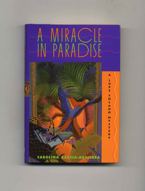 A Miracle in Paradise: A Lupe Solano Mystery - 1st Edition/1st Printing. Carolina Garcia-Aguilera.