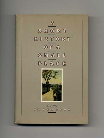 A Short History of a Small Place - 1st Edition/1st Printing. T. R. Pearson.
