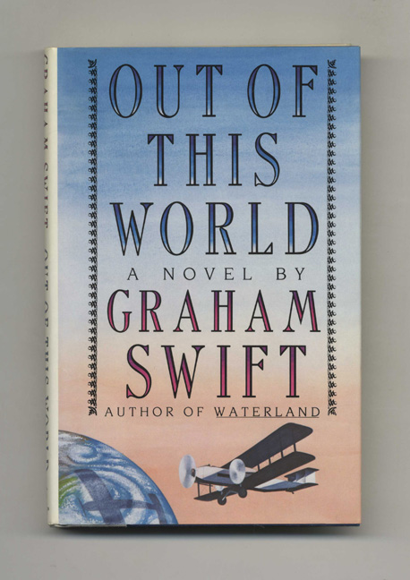 Out of This World - 1st Edition/1st Printing. Graham Swift.