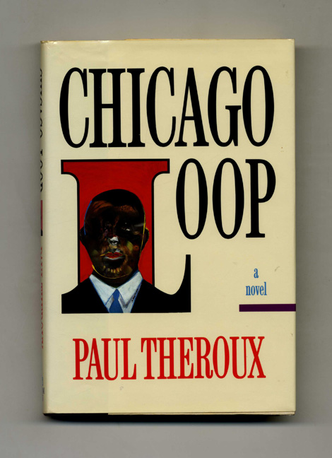 Chicago Loop - 1st Edition/1st Printing. Paul Theroux.