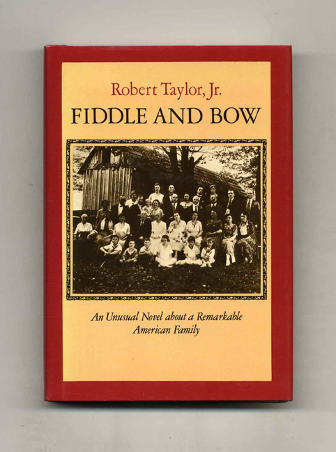 Fiddle and Bow: a Novel - 1st Edition/1st Printing. Robert Taylor, Jr.