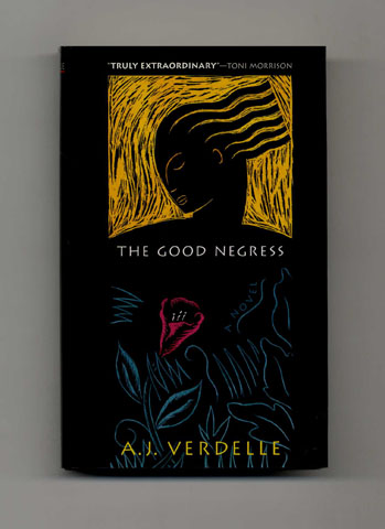 The Good Negress - 1st Edition/1st Printing. A. J. Verdelle.