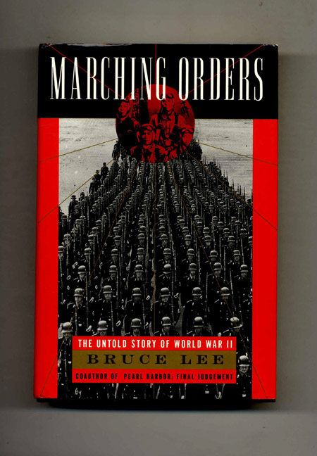 Marching Orders: The Untold Story Of World War II - 1st Edition/1st Printing. Bruce Lee.