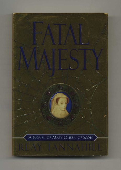 Fatal Majesty: a Novel of Mary, Queen of Scots - 1st Edition/1st Printing. Reay Tannahill.