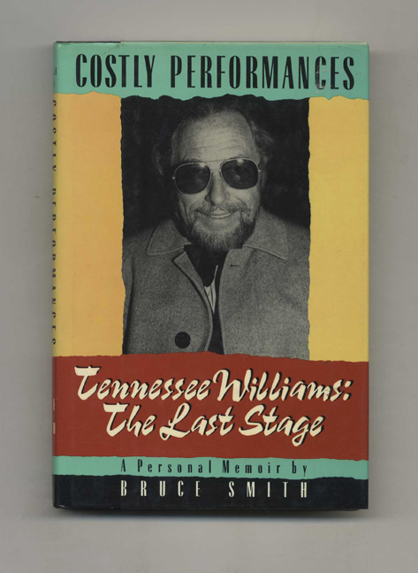 Costly Performances, Tennessee Williams: The Last Stage - 1st Edition/1st Printing. Bruce Smith.