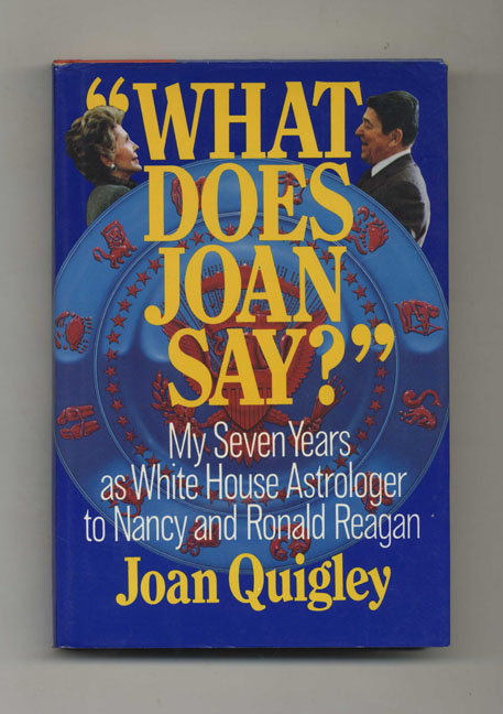 What Does Joan Say? - 1st Edition/1st Printing. Joan Quigley.