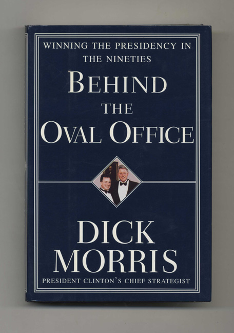 Behind the Oval Office - 1st Edition/1st Printing. Dick Morris.