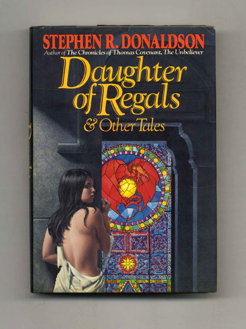 Daughter of Regals and Other Tales - 1st Edition/1st Printing. Stephen R. Donaldson.