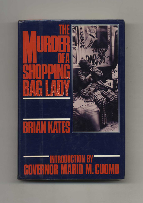 The Murder Of A Shopping Bag Lady - 1st Edition/1st Printing. Brian Kates.