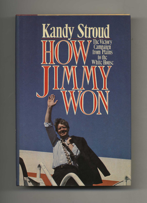 How Jimmy Won, The Victory Campaign from Plains to the White House - 1st Edition/1st Printing. Kandy Stroud.