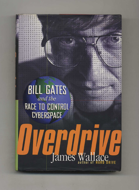 Overdrive: Bill Gates and the Race to Control Cyberspace - 1st Edition/1st Printing. James Wallace.
