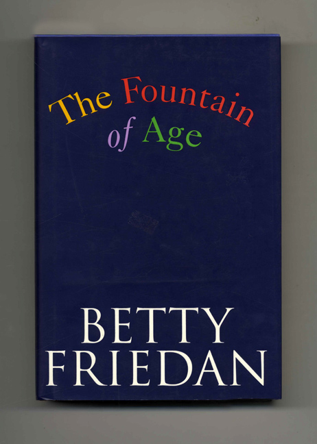 The Fountain of Age - 1st Edition/1st Printing. Betty Friedan.