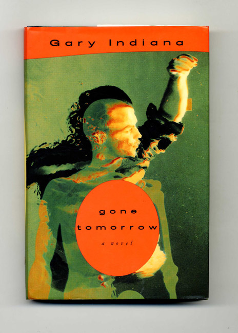 Gone Tomorrow - 1st Edition/1st Printing. Gary Indiana.